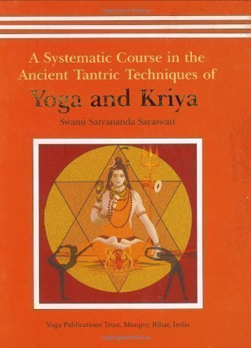 Yoga and Kriya: A Systematic Course in the Ancient Tantric Techniques by Swami Satyananda Saraswati 2nd (second) Edition (2007)
