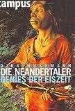 Die Neandertaler: Genies der Eiszeit - Dirk Husemann