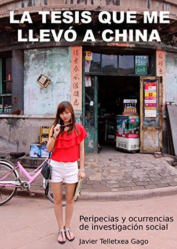 La tesis que me llevó a China: Peripecias y ocurrencias de investigación social por Javier Telletxea Gago