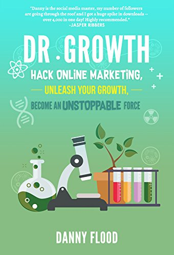 Dr Growth: Hack Online Marketing, Unleash Your Growth, Become an Unstoppable Force (English Edition)