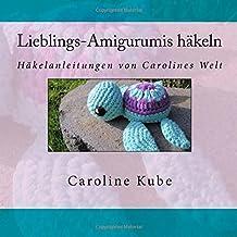 Lieblings-Amigurumis häkeln: Häkelanleitungen von Carolines Welt