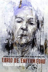 Ebrio de enfermedad: y otros escritos de la vida y la muerte par Anatole Broyard