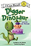 Digger the Dinosaur and the Cake Mistake (I Can Read)