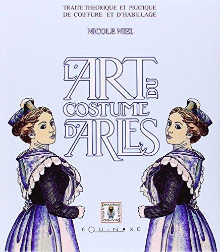 L'art du costume d'Arles : Traité théorique et pratique de coiffure et d'habillage par Nicole Niel
