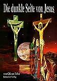 Die dunkle Seite von Jesus: Ein blasphemischer Spaziergang durch die Welt des Neuen Testaments