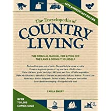 The Encyclopedia of Country Living, 40th Anniversary Edition: The Original Manual of Living Off the Land & Doing It Yourself by Emery, Carla (2012) Paperback