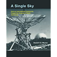 A Single Sky: How an International Community Forged the Science of Radio Astronomy (MIT Press) (English Edition)