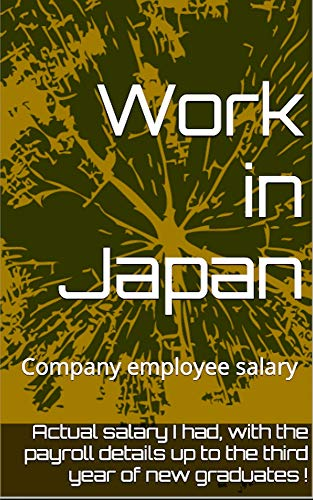 Work in Japan ~Disclose the payroll details I had!~ (English Edition)