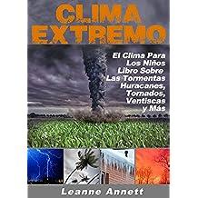¡Clima Extremo! El Clima para los Niños, Libro Sobre las Tormentas: Huracanes, Tornados,  Ventiscas, Tormentas Eléctricas y Mucho Más (Kid's Nature Books Series nº 2)