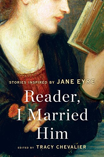 Reader, I Married Him: Stories Inspired by Jane Eyre (English Edition) por Tracy Chevalier