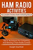 Ham Radio Activities: The Complete Amateur Radio Contesting Manual - Tips & Techniques for competing and winning a Ham Radio Contest