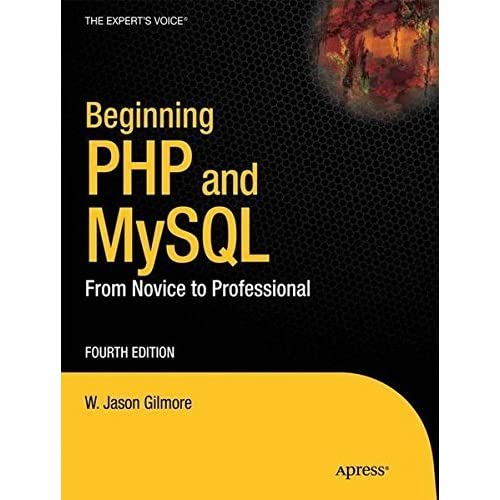 [Beginning PHP and MySQL: From Novice to Professional (Expert's Voice in Web Development)] [By: Gilmore, W. Jason] [September, 2010]