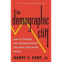 The Demographic Cliff: How to Survive and Prosper During the Great Deflation Ahead by Harry S. Dent Jr. (2015-08-25)