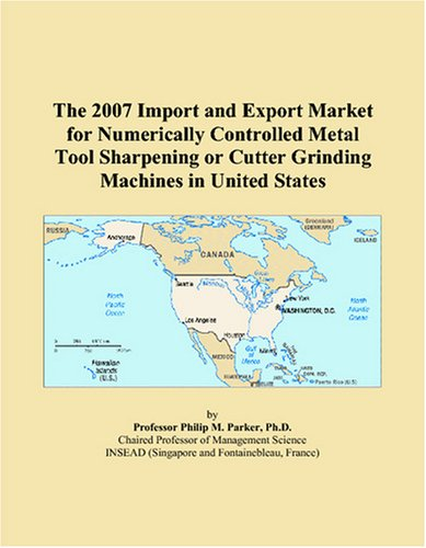 The 2007 Import and Export Market for Numerically Controlled Metal Tool Sharpening or Cutter Grinding Machines in United States