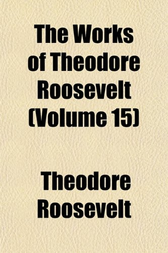 The Works of Theodore Roosevelt (Volume 15)