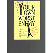 Your Own Worst Enemy: Understanding the Paradox of Self-Defeat by Steven Berglas (1993-04-30)