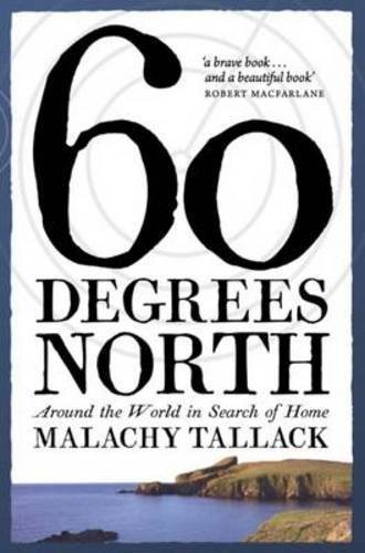sixty-degrees-north-around-the-world-in-search-of-home-by-malachy-tallack-2015-10-01