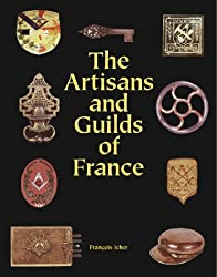 The Artisans and Guilds of France by Francois Icher (2000-05-01)