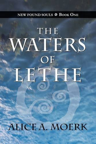 New Found Souls Book One: The Waters of Lethe by Alice A. Moerk (2009-05-11)
