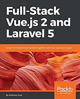 Full-Stack Vue.js 2 and Laravel 5: Bring the frontend and backend