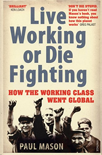 Google e-Books For Free Live Working or Die Fighting: How the Working Class Went Global
