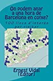 On podem anar a una hora de Barcelona en cotxe?: 100 llocs d'interès per visitar (Catalan Edition)