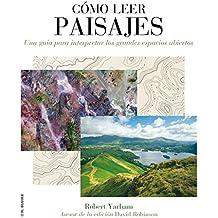 Cómo leer paisajes: Una guía para comprender los grandes espacios exteriores