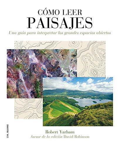 Cómo leer paisajes: Una guía para comprender los grandes espacios exteriores por Robert Yarham