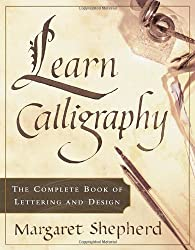 Learn Calligraphy: The Complete Book of Lettering and Design by Margaret Shepherd (2001-02-20)