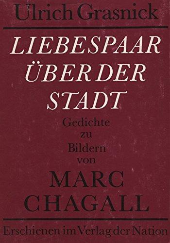 Liebespaar über der Stadt. Gedichte zu Bildern von Marc Chagall