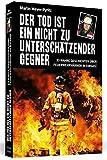 Der Tod ist ein nicht zu unterschätzender Gegner: 33 wahre Geschichten über Feuerwehrmänner im Einsatz