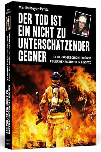 Preisvergleich Produktbild Der Tod ist ein nicht zu unterschätzender Gegner: 33 wahre Geschichten über Feuerwehrmänner im Einsatz