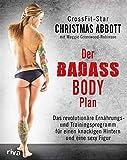 Der Badass-Body-Plan: Das revolutionäre...