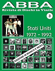 ABBA - Rivista di Dischi in Vinile No. 3 - Stati Uniti (1972-1992) Bianco E Nero: Discografia Playboy, Atlantic, Polydor, CBS... - Guida - Edizione In ... Dischi in Vinile - Edizione In Bianco E Nero)
