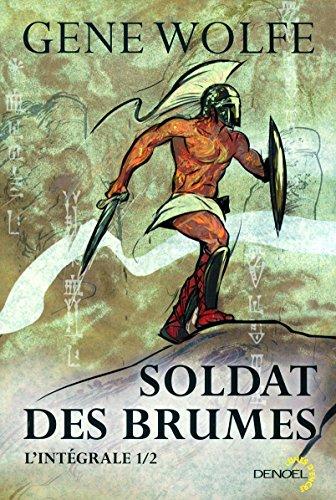Soldat des brumes (Tome 1): L'intégrale par Gene Wolfe
