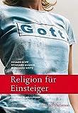 Religion für Einsteiger: 32 Texte zu aktuellen religiösen Themen. Mit einem Anhang zu den kirchlichen Festtagen (edition chrismon)