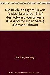 Handbuch zum Neuen Testament, Kt, Bd.18, Die Briefe des Ignatius von Antiochia und der Brief des Polykarp von Smyrna