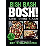 BISH BASH BOSH!: Your Favourites. All Plants.: Amazing flavours. Any meal. All Plants.