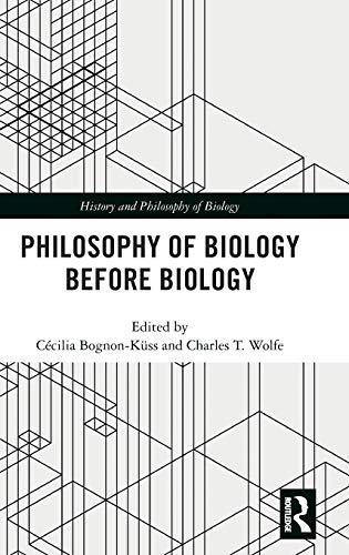 Philosophy of Biology Before Biology (History and Philosophy of Biology) -