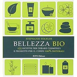 Bellezza bio. 175 ricette per creare cosmetici e prodotti per il corpo 100% naturali
