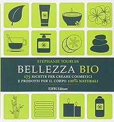 Idea Regalo - Bellezza bio. 175 ricette per creare cosmetici e prodotti per il corpo 100% naturali