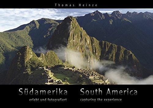 Südamerika - erlebt und fotografiert / South America - capturing the experience: Ein Premium-Bildband mit hochwertiger Umschlag-Hochglanzlackierung. ... bound and presented with 400 pictures