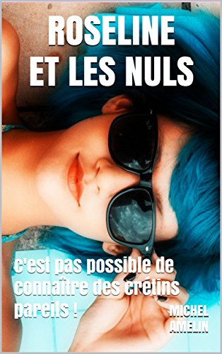 Roseline ET LES NULS: c'est pas possible de connaître des crétins pareils ! (Girly Comedy t. 19) par Michel Amelin