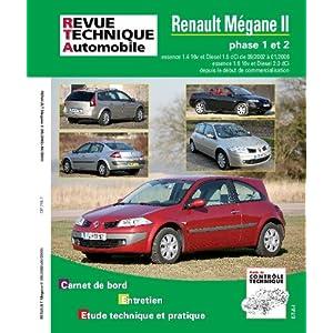 Revue Technique 716.7 Megane II essence 1.4 16v et Diesel 1.5 dCi de 09/2002 a 01/2006 essence 1.6 16v et Diesel 2.0 dCi depuis le debut de la commercialisation