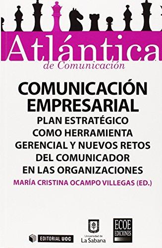 Comunicación empresarial. Plan estratégico como herramienta gerencial y nuevos retos del comunicador en las organizaciones par María Cristina Ocampo Villegas