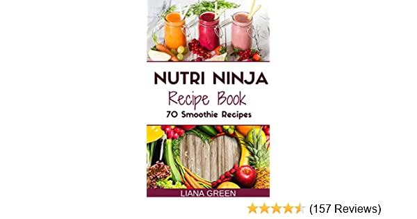 Nutri ninja recipe book 70 smoothie recipes for weight loss nutri ninja recipe book 70 smoothie recipes for weight loss increased energy and improved health nutri ninja recipes book 1 ebook liana green fandeluxe Images