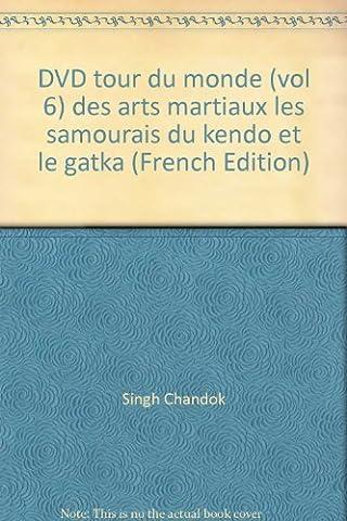 DVD tour du monde (vol 6) des arts martiaux les samourais du kendo et le gatka