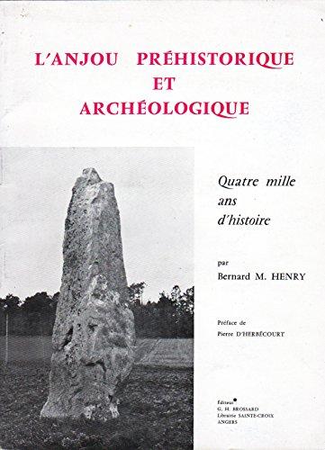 L'anjou prehistorique et archéologique quatre mille ans d'histoire par Bernard M. Henry