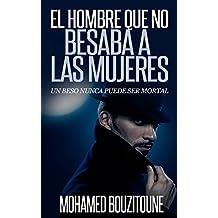 EL HOMBRE QUE NO BESABA A LAS MUJERES: Una novela trepidante (Spanish Edition)