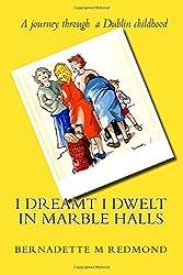 I Dreamt I Dwelt in Marble Halls: Memoir